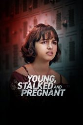 Nonton film Young, Stalked, and Pregnant (2020) terbaru